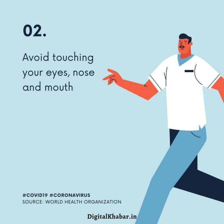 Avoid touching your eyes, nose and mouth.